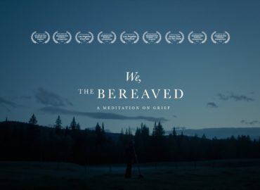 We The Bereaved – Film